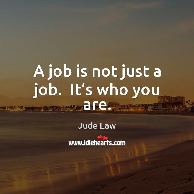 Image, A job is not just a job.  It's who you are.