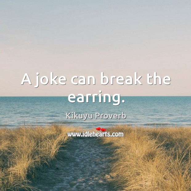 A joke can break the earring. Kikuyu Proverbs Image