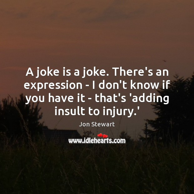 Image, A joke is a joke. There's an expression – I don't know