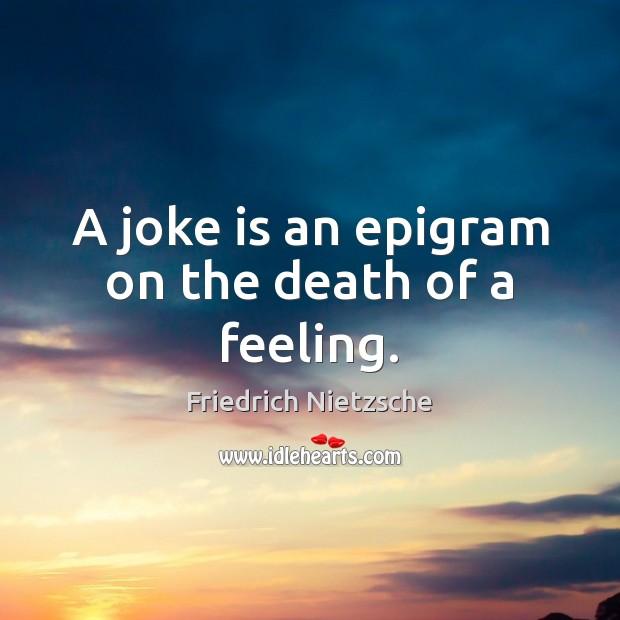 A joke is an epigram on the death of a feeling. Image