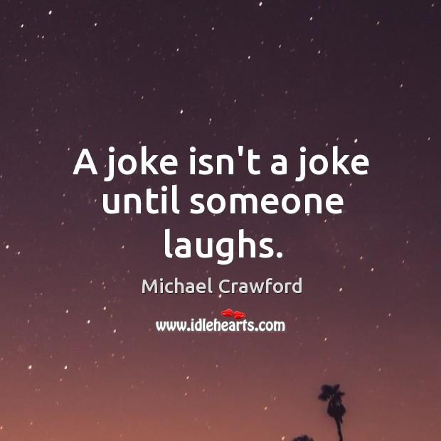 A joke isn't a joke until someone laughs. Image