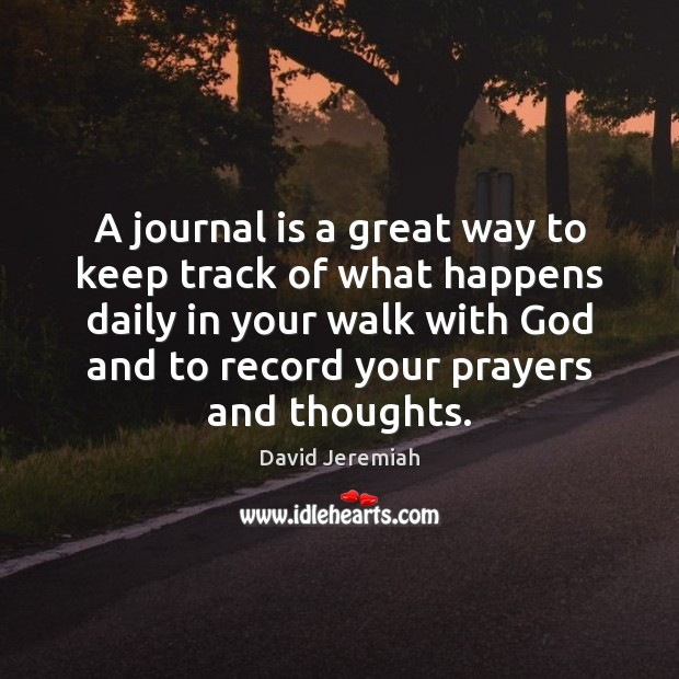A journal is a great way to keep track of what happens David Jeremiah Picture Quote