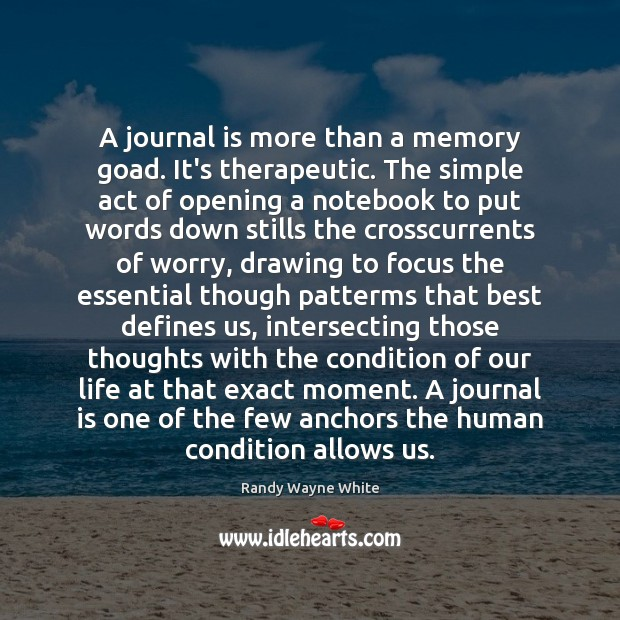 A journal is more than a memory goad. It's therapeutic. The simple Image