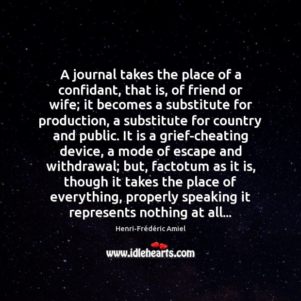 A journal takes the place of a confidant, that is, of friend Henri-Frédéric Amiel Picture Quote