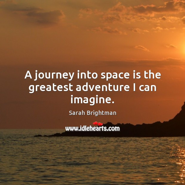 A journey into space is the greatest adventure I can imagine. Space Quotes Image