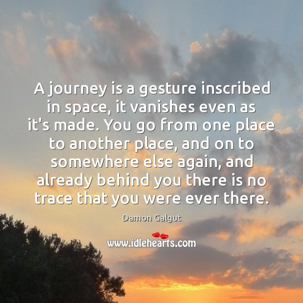 Image, A journey is a gesture inscribed in space, it vanishes even as