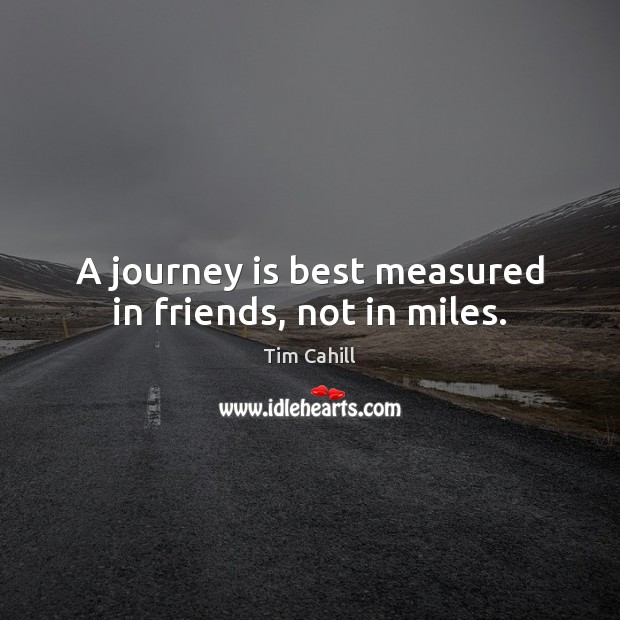 Image, A journey is best measured in friends, not in miles.