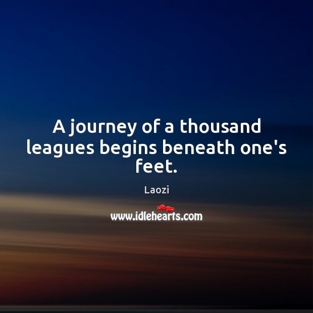 Image, A journey of a thousand leagues begins beneath one's feet.