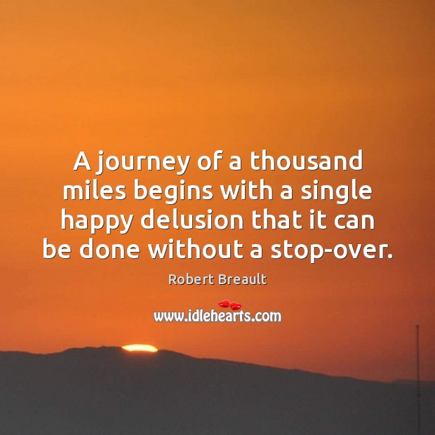 A journey of a thousand miles begins with a single happy delusion Robert Breault Picture Quote
