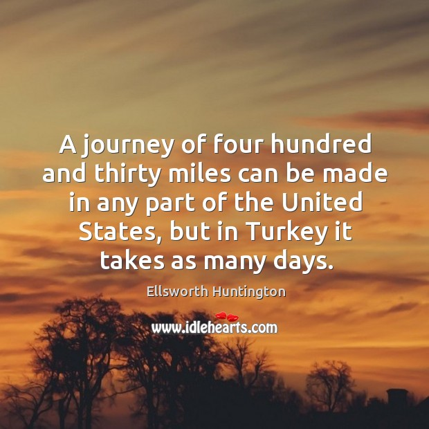 A journey of four hundred and thirty miles can be made in any part of the united states Ellsworth Huntington Picture Quote