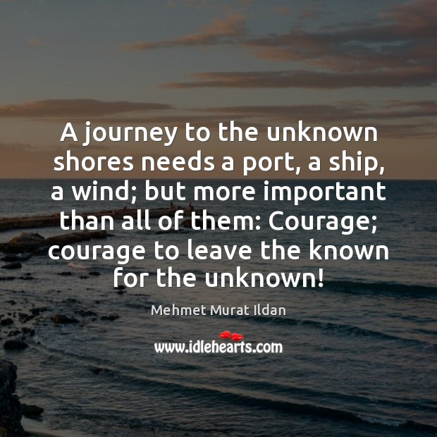 Image, A journey to the unknown shores needs a port, a ship, a