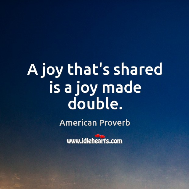 Image, A joy that's shared is a joy made double.