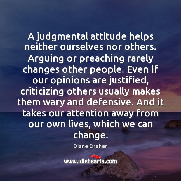 A judgmental attitude helps neither ourselves nor others. Arguing or preaching rarely Image
