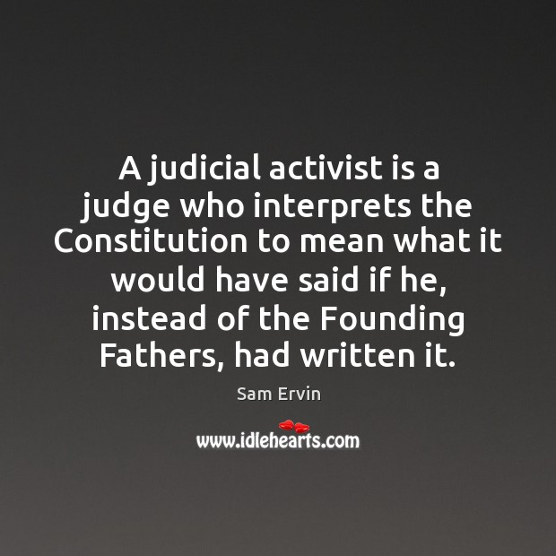 Image, A judicial activist is a judge who interprets the Constitution to mean