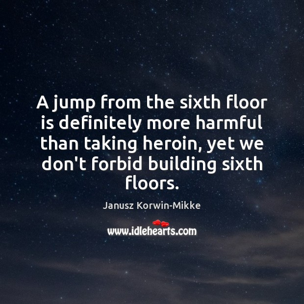 A jump from the sixth floor is definitely more harmful than taking Janusz Korwin-Mikke Picture Quote