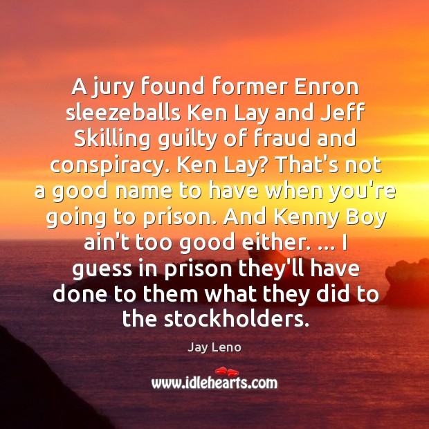 Image, A jury found former Enron sleezeballs Ken Lay and Jeff Skilling guilty