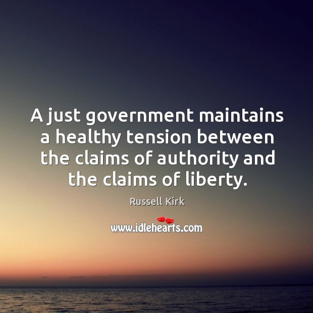 A just government maintains a healthy tension between the claims of authority Image