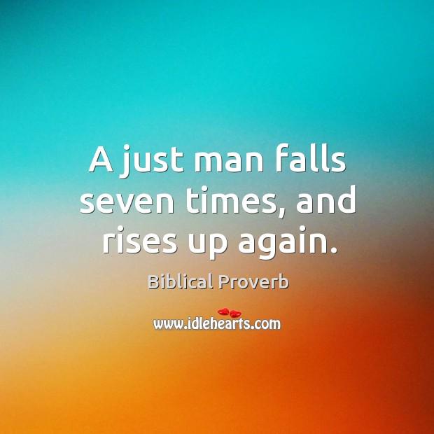 A just man falls seven times, and rises up again. Biblical Proverbs Image