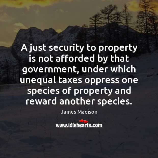 A just security to property is not afforded by that government, under Image
