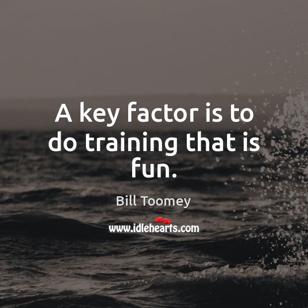 Image, A key factor is to do training that is fun.