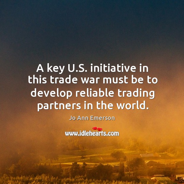Image, A key u.s. Initiative in this trade war must be to develop reliable trading partners in the world.