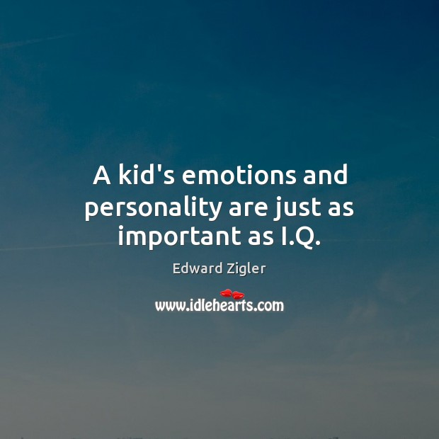 A kid's emotions and personality are just as important as I.Q. Image