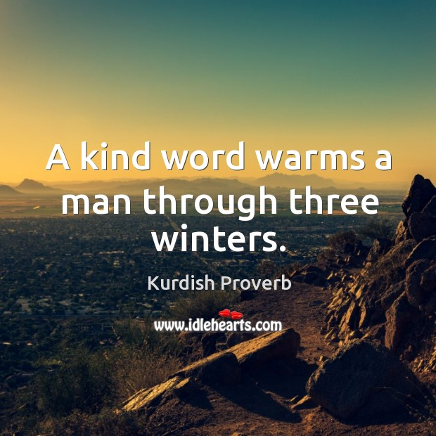 Image, A kind word warms a man through three winters.