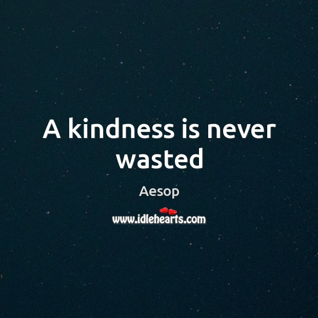 A kindness is never wasted Kindness Quotes Image