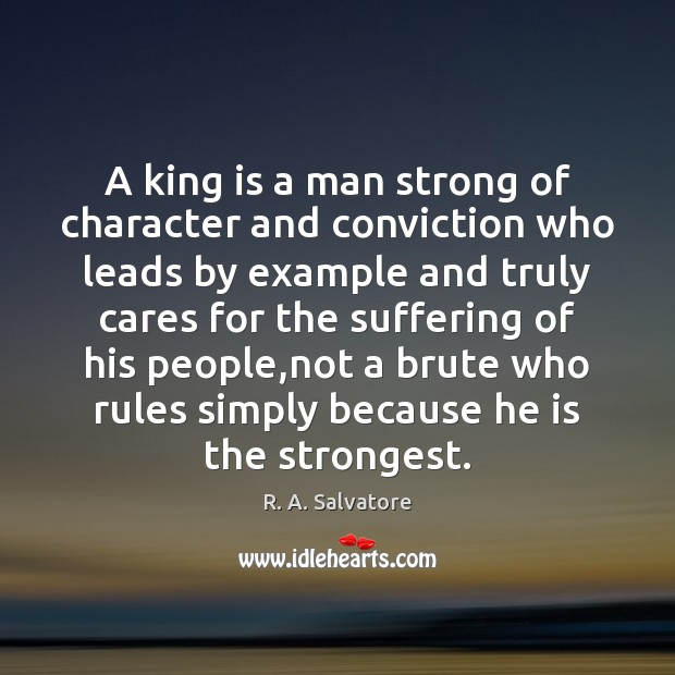 A king is a man strong of character and conviction who leads Image