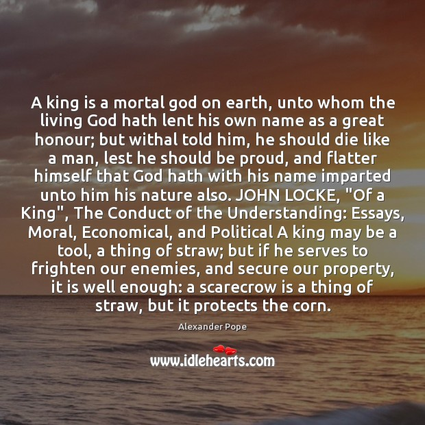 A king is a mortal God on earth, unto whom the living Image