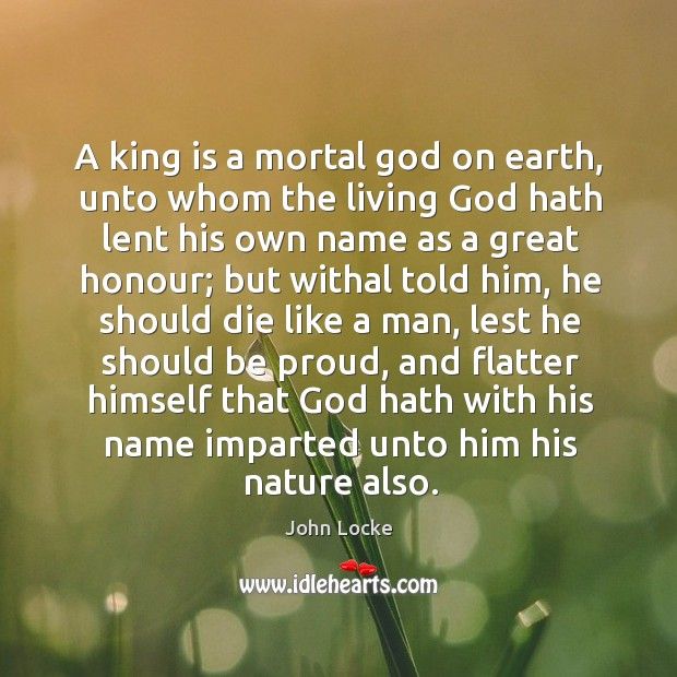 Image, A king is a mortal God on earth, unto whom the living