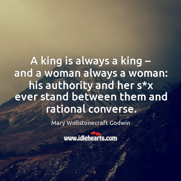 A king is always a king – and a woman always a woman: Image