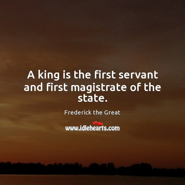 A king is the first servant and first magistrate of the state. Image