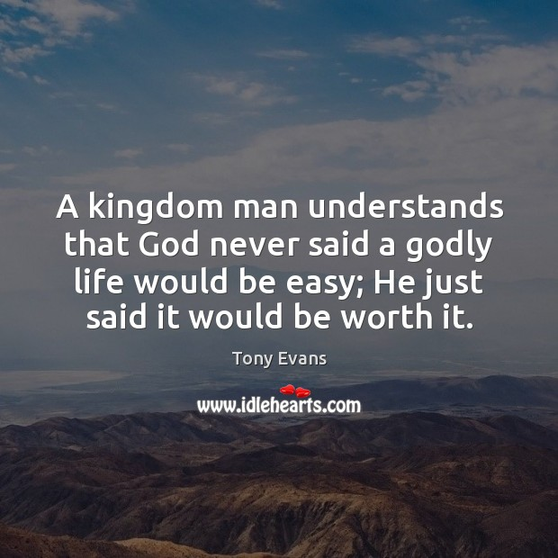 A kingdom man understands that God never said a Godly life would Tony Evans Picture Quote