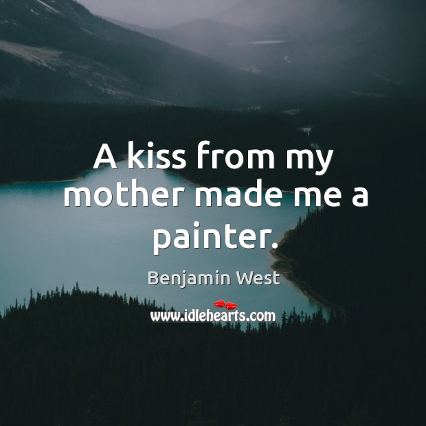 Image, A kiss from my mother made me a painter.