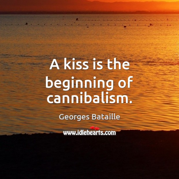 Image, A kiss is the beginning of cannibalism.