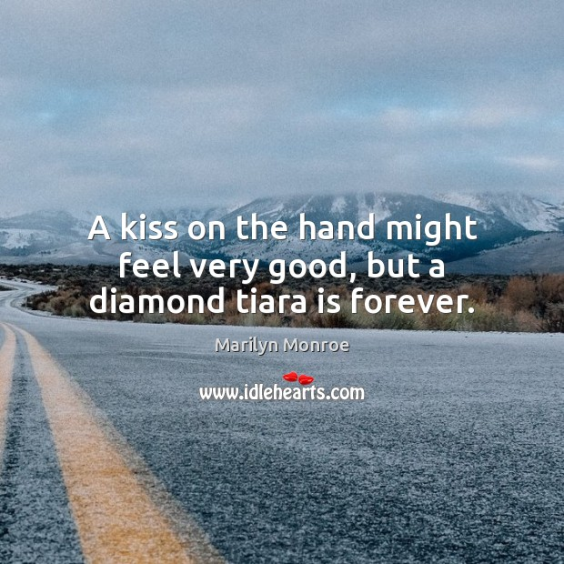 Image, A kiss on the hand might feel very good, but a diamond tiara is forever.