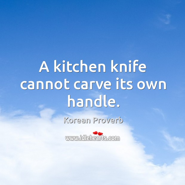 Image, A kitchen knife cannot carve its own handle.