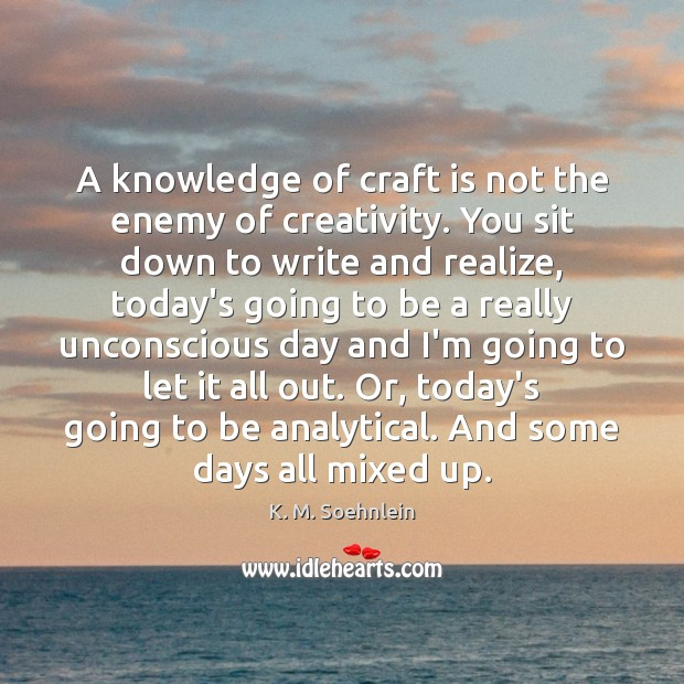 Image, A knowledge of craft is not the enemy of creativity. You sit