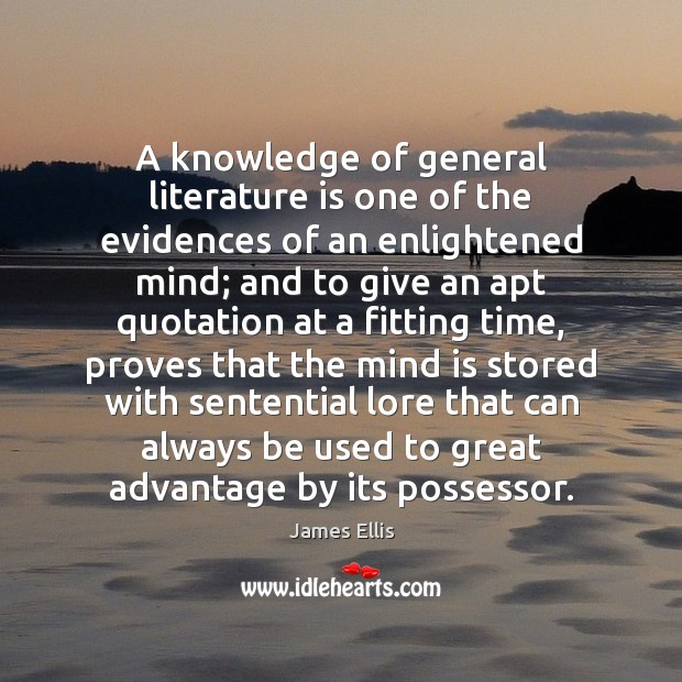A knowledge of general literature is one of the evidences of an James Ellis Picture Quote