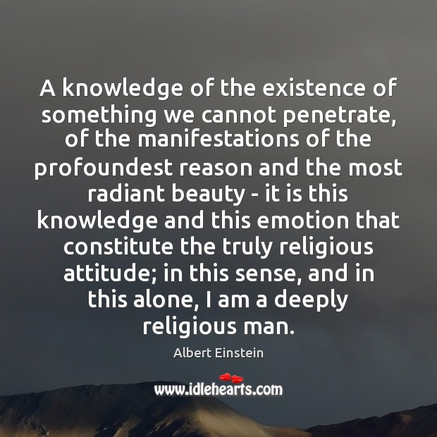 A knowledge of the existence of something we cannot penetrate, of the Image