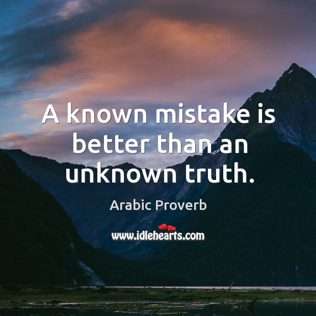 A known mistake is better than an unknown truth