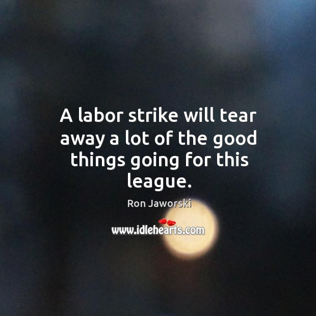 A labor strike will tear away a lot of the good things going for this league. Image