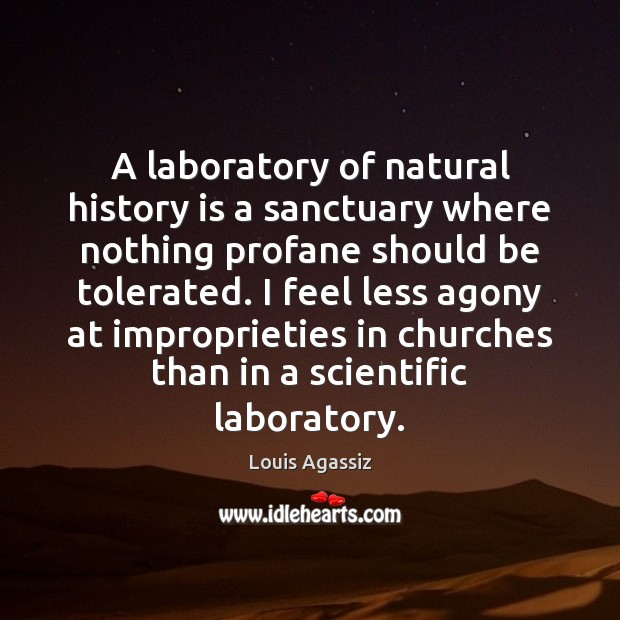 A laboratory of natural history is a sanctuary where nothing profane should History Quotes Image