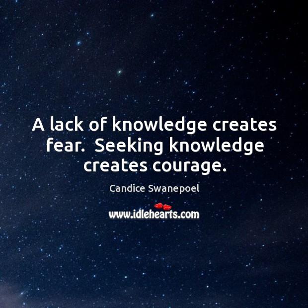 A lack of knowledge creates fear.  Seeking knowledge creates courage. Image