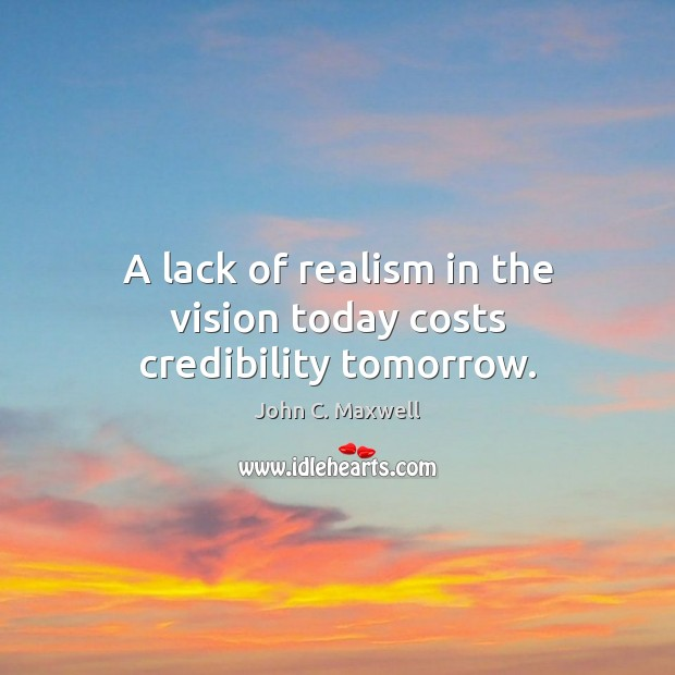 A lack of realism in the vision today costs credibility tomorrow. Image