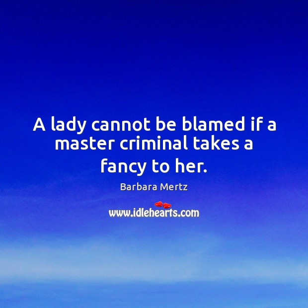 Image, A lady cannot be blamed if a master criminal takes a fancy to her.