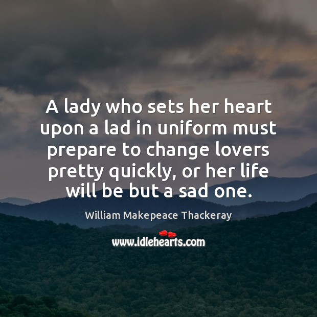 A lady who sets her heart upon a lad in uniform must William Makepeace Thackeray Picture Quote