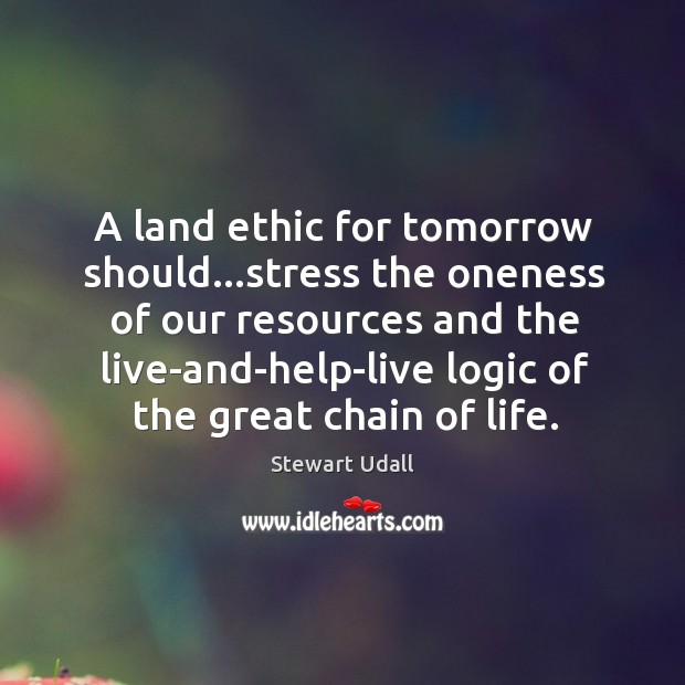 A land ethic for tomorrow should…stress the oneness of our resources Image