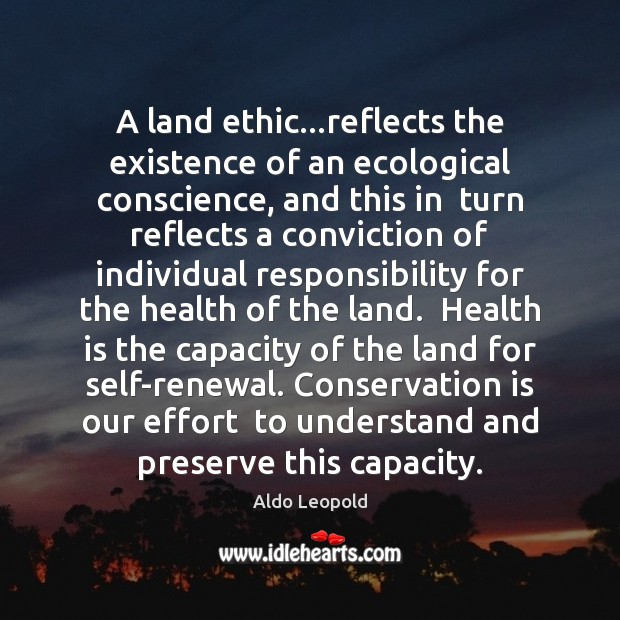 A land ethic…reflects the existence of an ecological conscience, and this Image